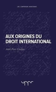 Jean-Paul Coujou - Aux origines du droit international.