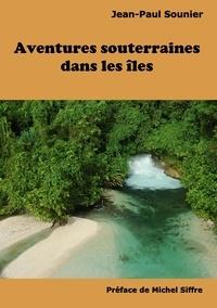 Jean-Paul Sounier - Aventures souterraines dans les îles.