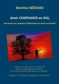 Martine Ménard - Avoir confiance en soi, c'est bannir son complexe d'infériorité & se sentir en sécurité !.