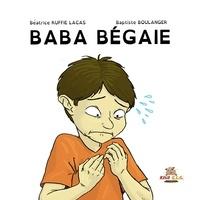 Baptiste Boulanger et Béatrice Ruffie-lacas - Baba bégaie.