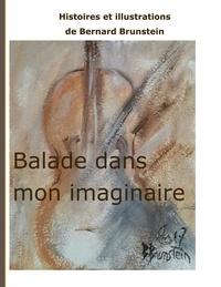 Bernard Brunstein - Balade dans mon imaginaire.