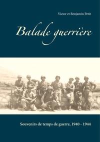 Benjamin Petit et Victor Petit - Balade guerrière - Souvenirs de temps de guerre, 1940-1944.