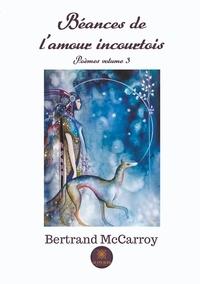 Bertrand McCarroy - Béances de l'amour incourtois.