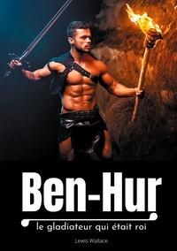 Lewis Wallace - Ben-Hur - Le gladiateur qui était roi.