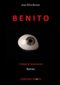 Jean Félix Brouet - Benito - Crimes & tourments.