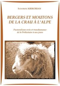 Sandrine Krikorian - Bergers et moutons de la Crau à l'Alpe - Pastoralisme ovin et transhumance de la Préhistoire à nos jours.
