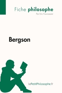 Eric Fourcassier et  Lepetitphilosophe - Philosophe  : Bergson (Fiche philosophe) - Comprendre la philosophie avec lePetitPhilosophe.fr.