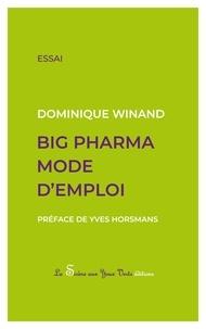 Dominique Winand - Big Pharma mode d'emploi.