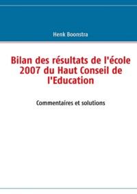 Henk Boonstra - Bilan des résultats de l'école 2007 du haut conseil de l'éducation - Commentaires et solutions.
