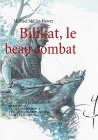 Michaël Muller-Hewer - Bilikat, le beau combat - L'art de combattre des Celtes du IIIe siècle avant J.C.