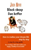 Julia Noyel - Black sheep live better - How to realise your dream live step by step.