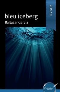 Baltazar Garcia - Bleu iceberg.