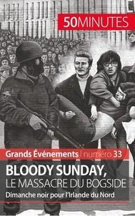 Pierre Brassart - Bloody sunday, le massacre du Bogside - Dimanche noir pour l'Irlande du Nord.