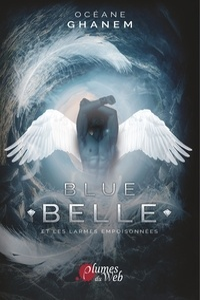 Océane Ghanem - Blue belle et les larmes empoisonnées - Tome 1.