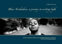 Christina Goh - Blues troubadour, a journey in writing light - With Pascal Montagne photos. Collector's edition..