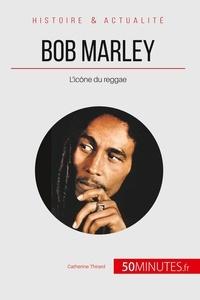 Catherine Thirard - Bob Marley - L'icône du reggae.