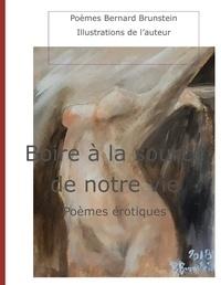 Bernard Brunstein - Boire à la source de notre vie - Poèmes érotiques.