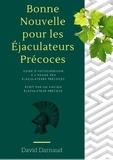 David Darnaud - Bonne nouvelle pour les éjaculateurs précoces - Guide d'autoguérison à l'usage des éjaculateurs précoces.