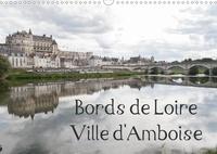 Daniel Illam - CALVENDO Places  : Bords de Loire Ville d'Amboise (Calendrier mural 2020 DIN A3 horizontal) - Amboise, ville des rois de France (Calendrier mensuel, 14 Pages ).