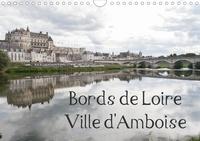 Daniel Illam - CALVENDO Places  : Bords de Loire Ville d'Amboise (Calendrier mural 2021 DIN A4 horizontal) - Amboise, ville des rois de France (Calendrier mensuel, 14 Pages ).