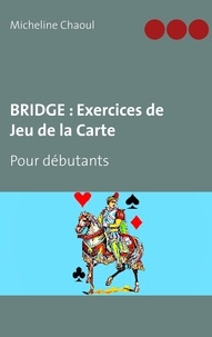 Micheline Chaoul - Bridge : exercices de jeu de la carte - Pour débutants.