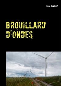 Iris Rivaldi - Brouillard d'ondes - Les aventures du commissaire Paul Berger.