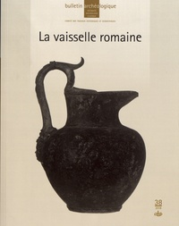 Gilles Sauron - Bulletin Archéologique N° 38/2018 : La vaisselle romaine.