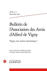 Sophie Vanden Abeele-Marchal - Bulletin de l'Association des amis d'Alfred de Vigny N° 1 : Vigny, une ironie romantique ?.