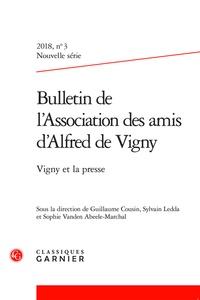 Sylvain Ledda et Guillaume Cousin - Bulletin de l'Association des amis d'Alfred de Vigny N° 3/2018 : Vigny et la presse.