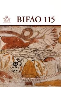 IFAO - Bulletin de l'Institut Français d'Archéologie Orientale N° 115 : .
