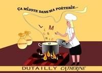 Catherine Dutailly - Ça mijote dans ma poèterie....