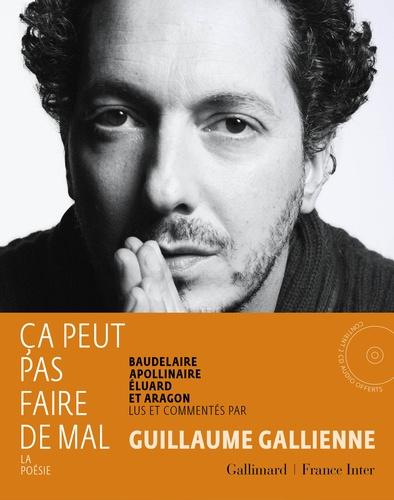 Guillaume Gallienne - Ca peut pas faire de mal - La poésie : Baudelaire, Apollinaire, Eluard et Aragon lus et commentés. 2 CD audio