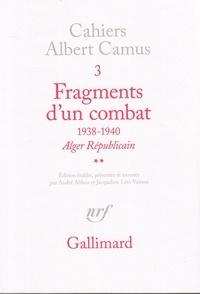 """Albert Camus - Cahiers Albert Camus N°  3 : Fragments d'un combat - 1938-1940, """"Alger républicain"""", """"Le Soir républicain""""."""