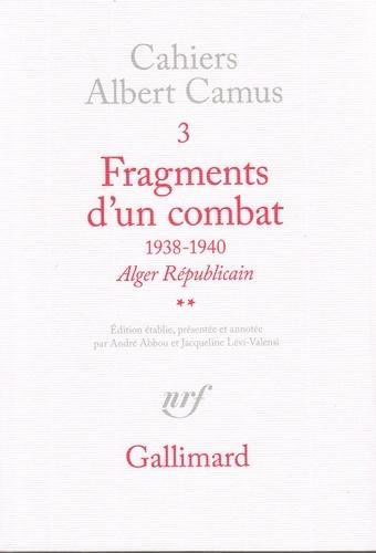 """Cahiers Albert Camus N°  3 Fragments d'un combat. 1938-1940, """"Alger républicain"""", """"Le Soir républicain"""""""