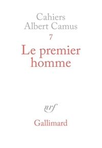 Albert Camus - Cahiers Albert Camus N° 7 : Le premier homme.