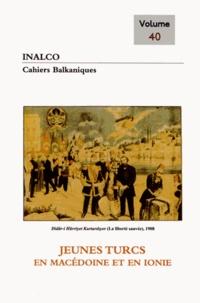 Joëlle Dalègre - Cahiers balkaniques N° 40 : Jeunes Turcs en Macédoine et en Ionie.