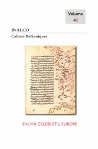 Faruk Bilici - Cahiers balkaniques N° 41 : Evliyâ Celebi et l'Europe.