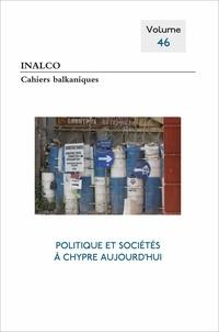 Joëlle Dalègre et Mathieu Petithomme - Cahiers balkaniques N° 46 : Politique et sociétés à Chypre aujourd'hui.
