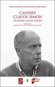 Martine Créac'h et Anne-Yvonne Julien - Cahiers Claude Simon N° 10/2015 : Traduire Claude Simon.