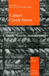Dominique Viart et Kostas Axelos - Cahiers Claude Simon N° 2/2006 : Claude Simon, maintenant.