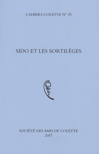 Michel Mercier et Jeanne Contou - Cahiers Colette N° 29 : Sido et les sortilèges.