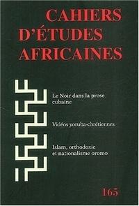 EHESS - Cahiers d'études africaines N° 165/2002 : Le noir dans la prose cubaine, Vidéos yoruba-chrétiennes, Islam, orthodoxie et nationalisme oromo.