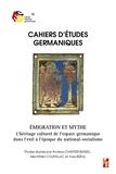 Yves Bizeul et Andrea Chartier-bunzel - Cahiers d'études germaniques N° 76 : Emigration et mythe - L'héritage culturel de l'espace germanique dans l'exil à l'époque du national-socialisme.