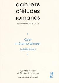 Perle Abbrugiati - Cahiers d'études romanes N° 29/2015 : Oser métamorphoser - La réécriture 8.