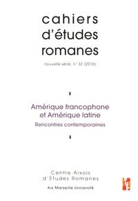 Dante Barrientos Tecun et Pierre Lopez - Cahiers d'études romanes N° 32/2016 : Amérique francophone et Amérique latine - Rencontres contemporaines.
