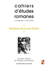 Claudio Milanesi et Dante Barrientos Tecun - Cahiers d'études romanes N° 38/2019 : Territoires de la non fiction.