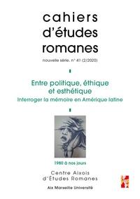 Julie Marchio et Pierre Lopez - Cahiers d'études romanes N° 41-2/2020 : Entre politique, éthique et esthétique - Interroger la mémoire en Amérique latine, 1980 à nos jours.
