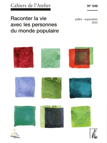 Bernard Stéphan - Cahiers de l'Atelier N° 546, Juillet-sept : Raconter la vie avec les personnes du monde populaire.