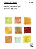 Alain Thomasset - Cahiers de l'Atelier N° 548 : Penser, croire et agir avec les pauvres.