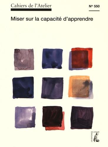 Bernard Stéphan - Cahiers de l'Atelier N° 550 : Miser sur la capacité d'apprendre.